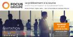 Focus Groupe 7 - Le prélèvement à la source : entre modernisation et bouleversements